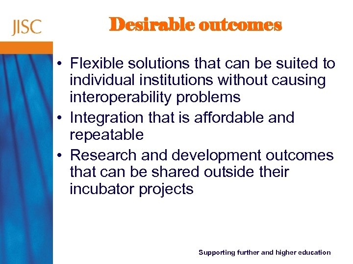 Desirable outcomes • Flexible solutions that can be suited to individual institutions without causing