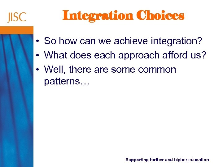 Integration Choices • So how can we achieve integration? • What does each approach