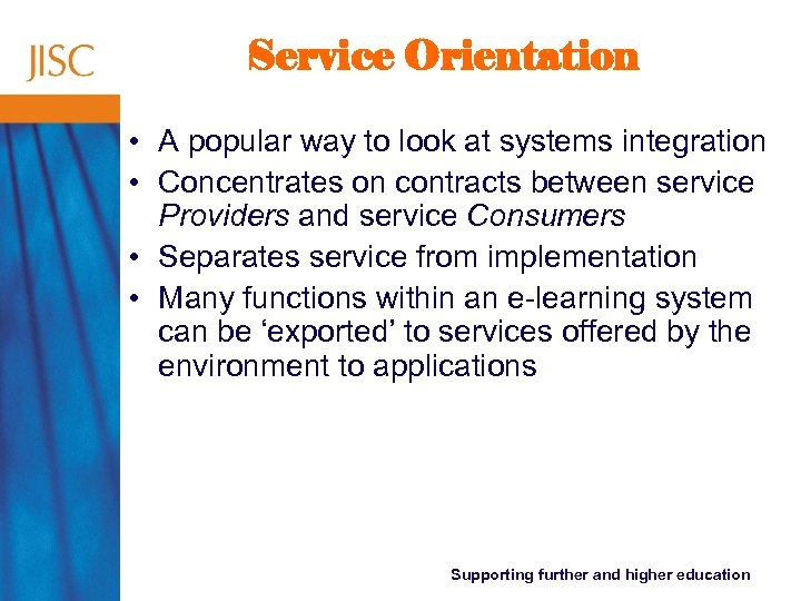 Service Orientation • A popular way to look at systems integration • Concentrates on