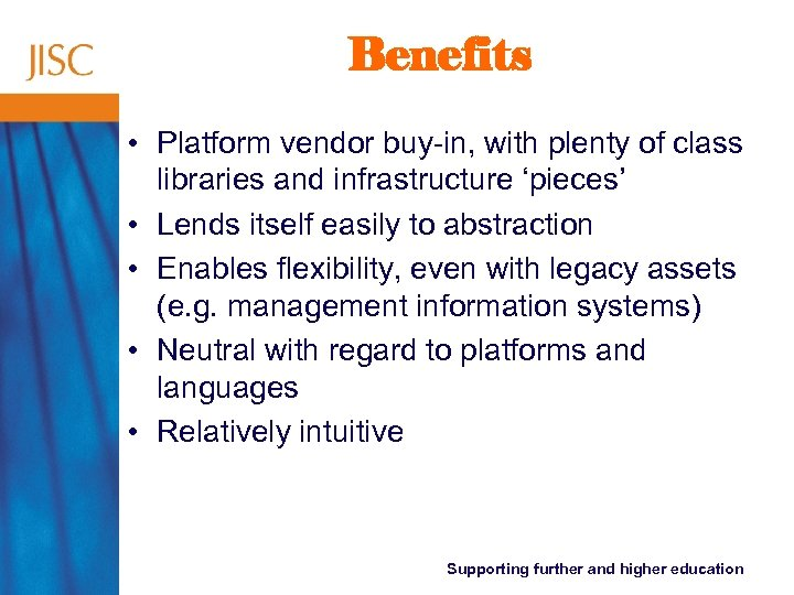 Benefits • Platform vendor buy-in, with plenty of class libraries and infrastructure 'pieces' •