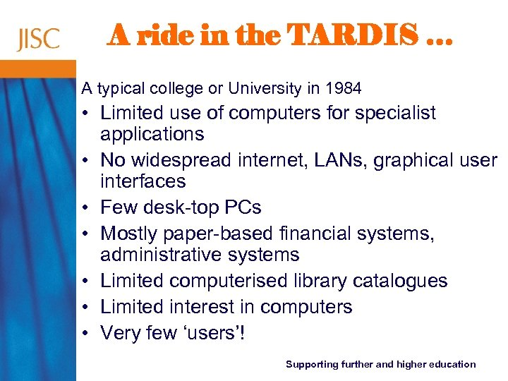 A ride in the TARDIS … A typical college or University in 1984 •
