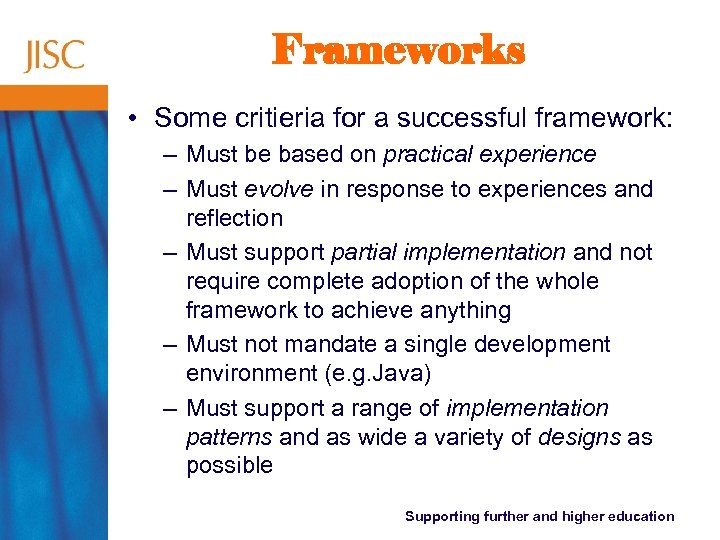 Frameworks • Some critieria for a successful framework: – Must be based on practical