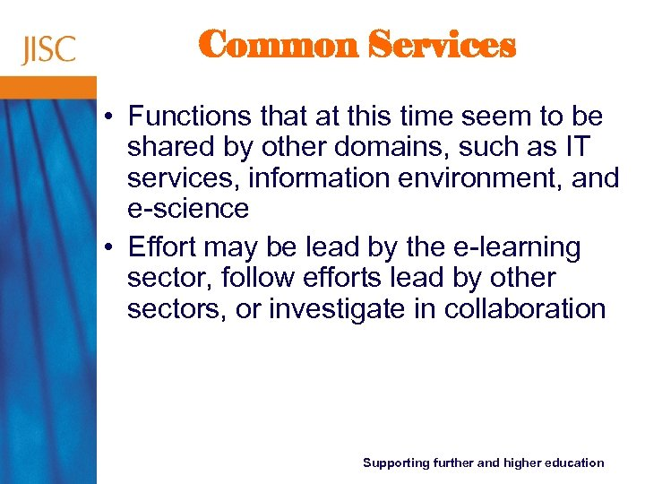 Common Services • Functions that at this time seem to be shared by other