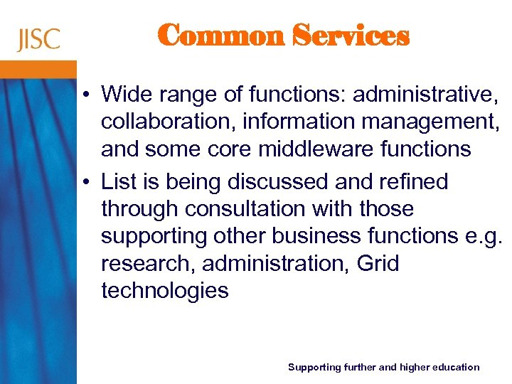 Common Services • Wide range of functions: administrative, collaboration, information management, and some core