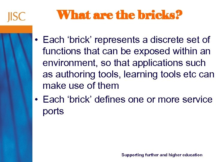 What are the bricks? • Each 'brick' represents a discrete set of functions that