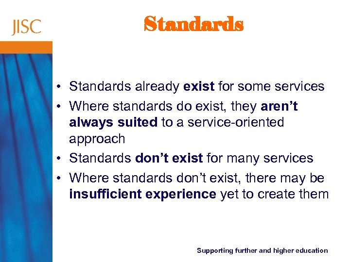 Standards • Standards already exist for some services • Where standards do exist, they