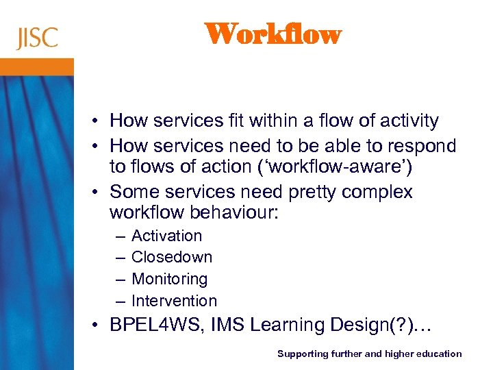 Workflow • How services fit within a flow of activity • How services need