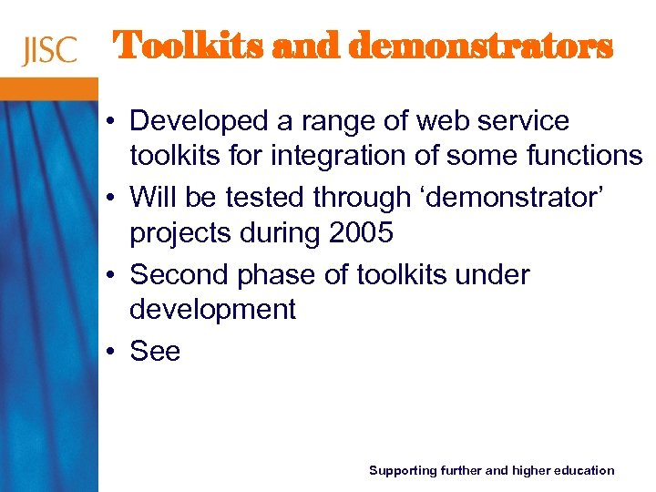 Toolkits and demonstrators • Developed a range of web service toolkits for integration of