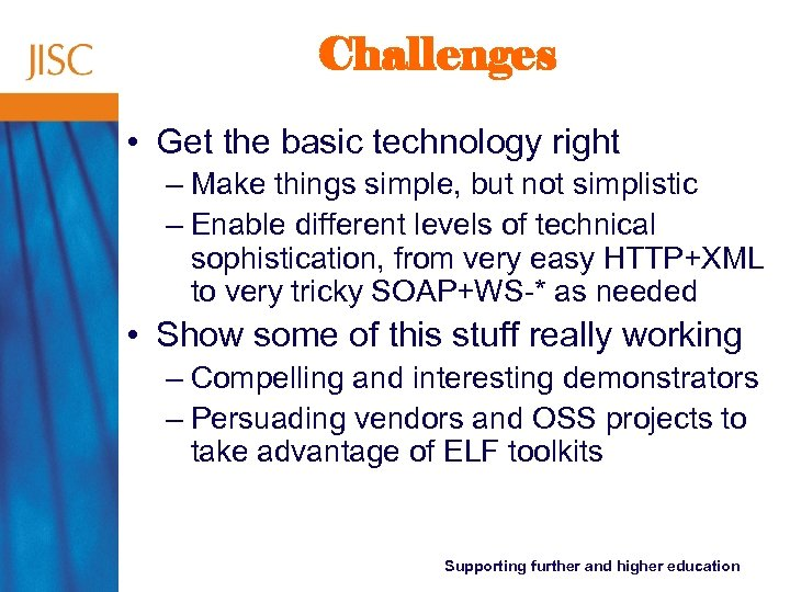 Challenges • Get the basic technology right – Make things simple, but not simplistic