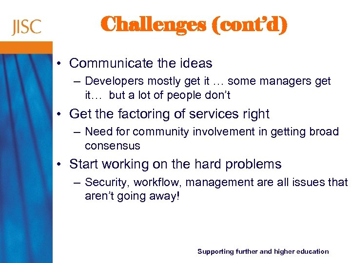 Challenges (cont'd) • Communicate the ideas – Developers mostly get it … some managers