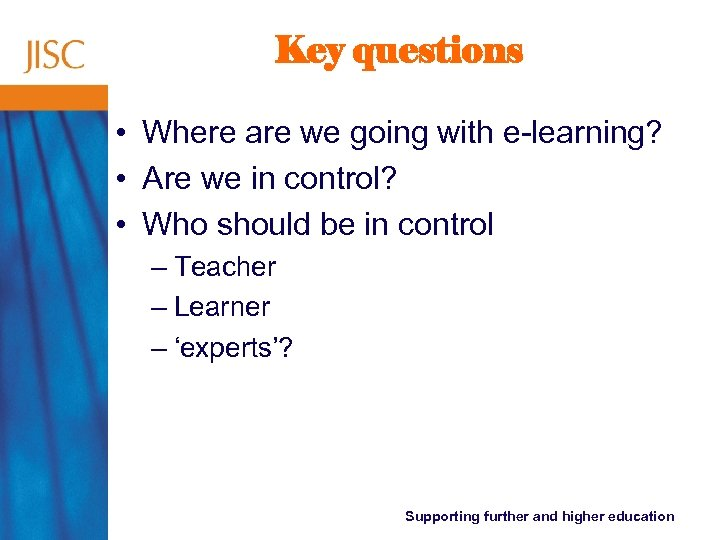 Key questions • Where are we going with e-learning? • Are we in control?