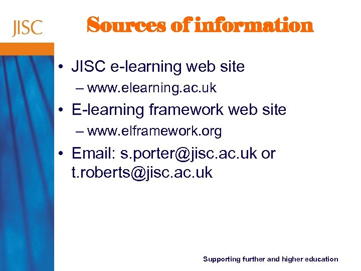 Sources of information • JISC e-learning web site – www. elearning. ac. uk •