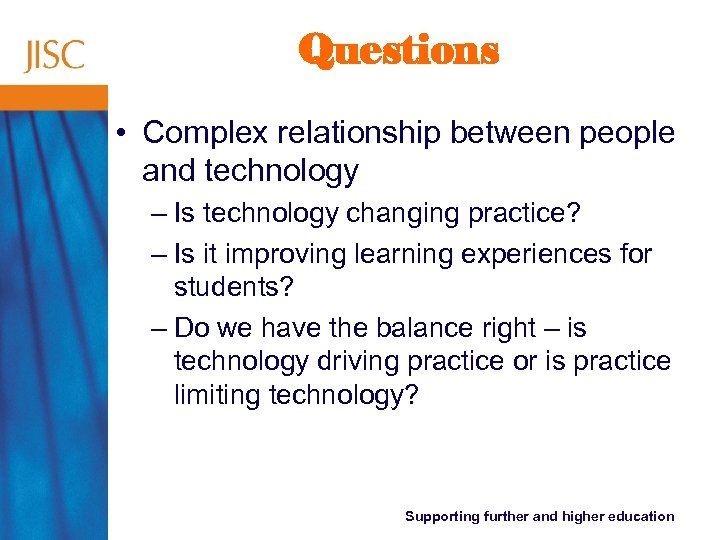 Questions • Complex relationship between people and technology – Is technology changing practice? –