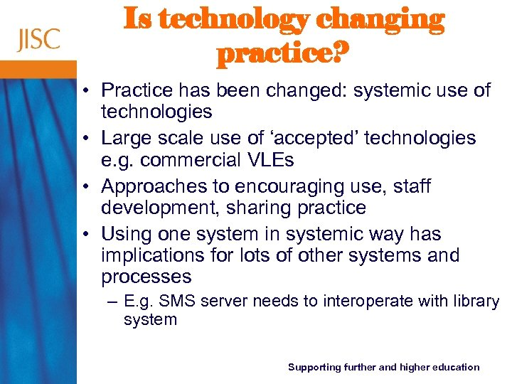 Is technology changing practice? • Practice has been changed: systemic use of technologies •
