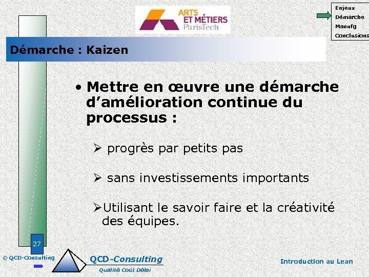 Enjeux Démarche Manufg Conclusions Démarche : Kaizen • Mettre en œuvre une démarche d'amélioration