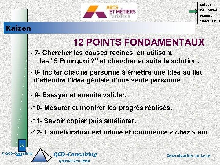 Enjeux Démarche Manufg Conclusions Kaizen 12 POINTS FONDAMENTAUX - 7 - Chercher les causes