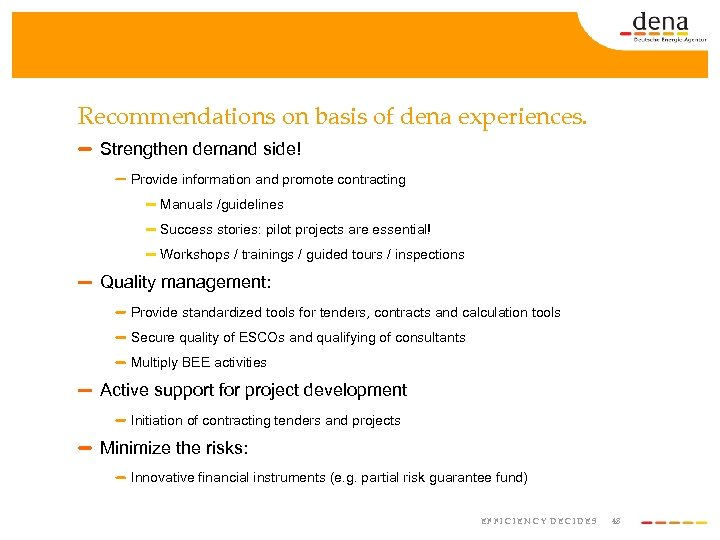 Recommendations on basis of dena experiences. Strengthen demand side! Provide information and promote contracting
