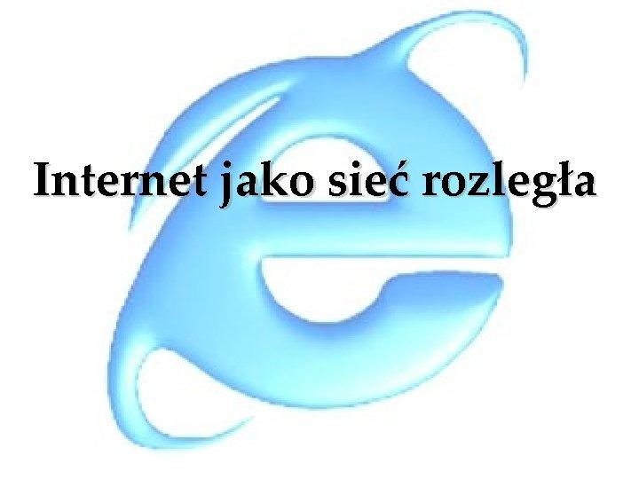 Internet jako sieć rozległa
