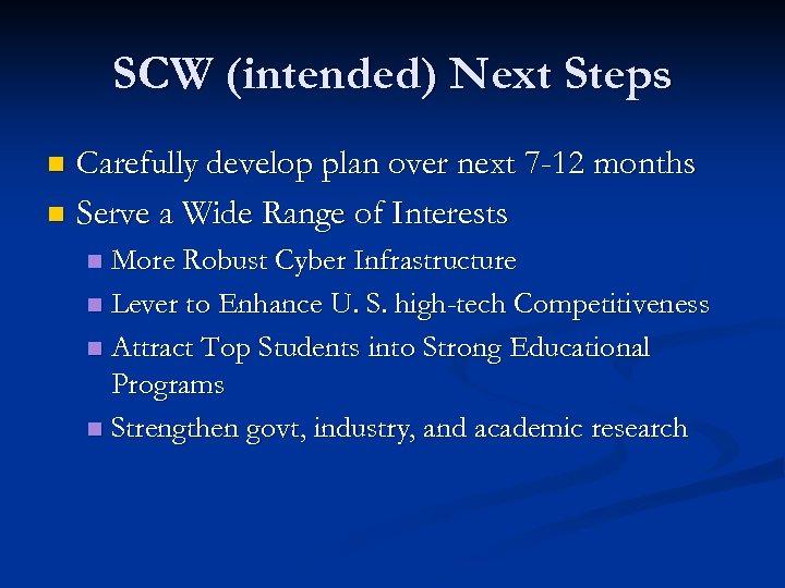 SCW (intended) Next Steps Carefully develop plan over next 7 -12 months n Serve