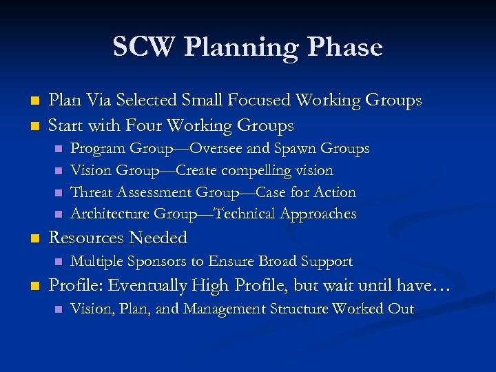 SCW Planning Phase n n Plan Via Selected Small Focused Working Groups Start with