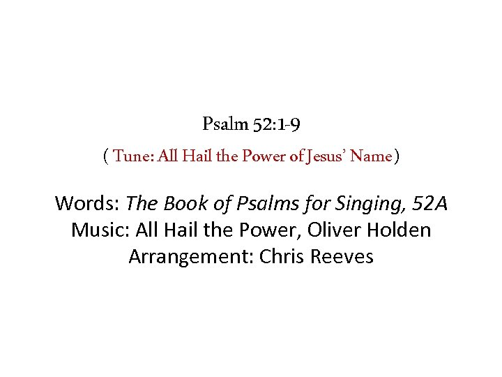 Psalm 52: 1 -9 ( Tune: All Hail the Power of Jesus' Name) Words: