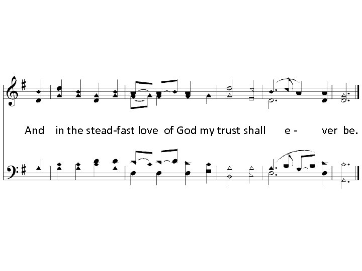 And in the stead-fast love of God my trust shall e- ver be.