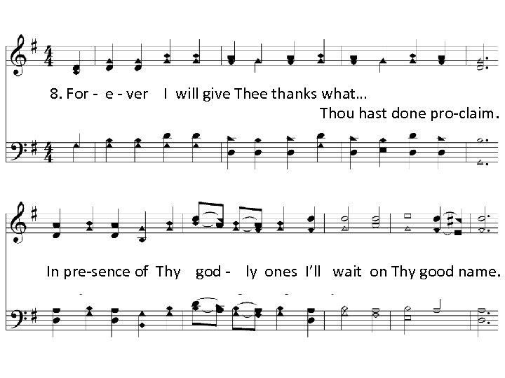 8. For - e - ver I will give Thee thanks what… Thou hast