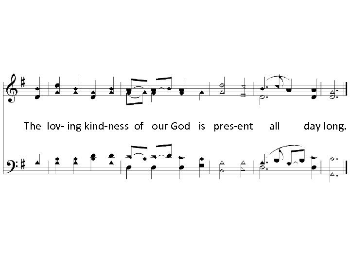 The lov- ing kind-ness of our God is pres-ent all day long.