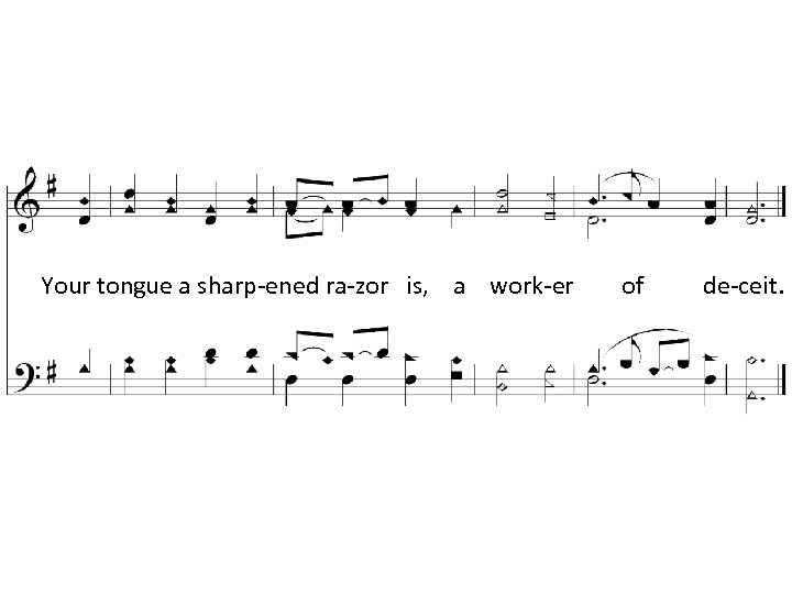 Your tongue a sharp-ened ra-zor is, a work-er of de-ceit.