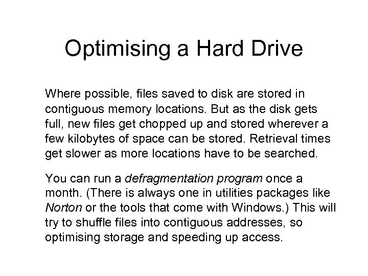 Optimising a Hard Drive Where possible, files saved to disk are stored in contiguous