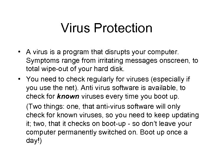 Virus Protection • A virus is a program that disrupts your computer. Symptoms range