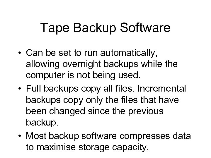 Tape Backup Software • Can be set to run automatically, allowing overnight backups while