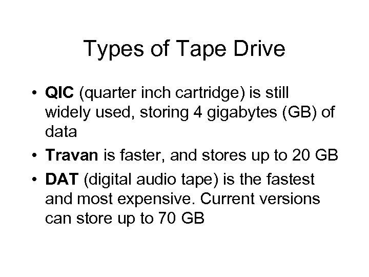 Types of Tape Drive • QIC (quarter inch cartridge) is still widely used, storing