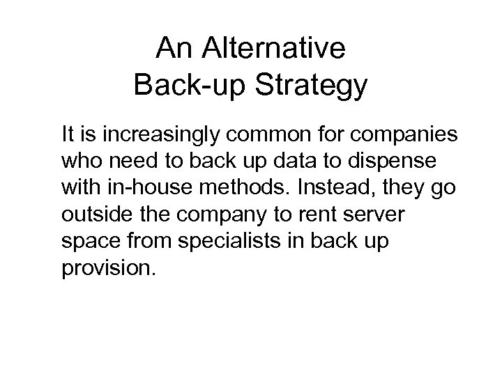 An Alternative Back-up Strategy It is increasingly common for companies who need to back