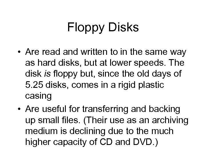 Floppy Disks • Are read and written to in the same way as hard