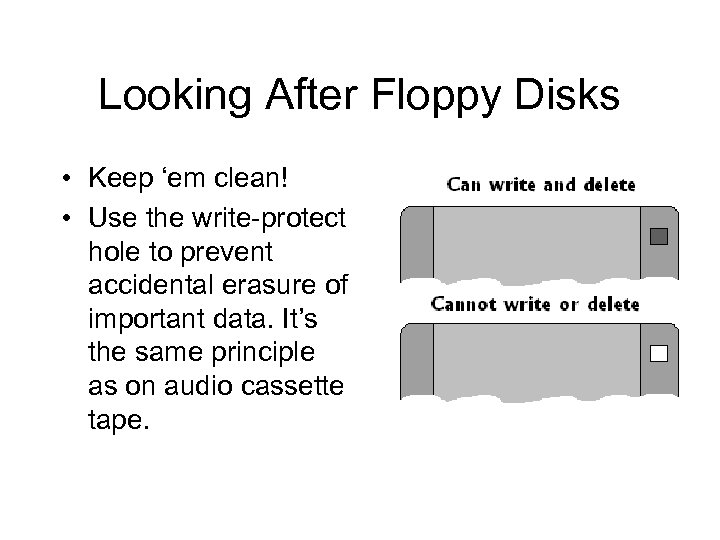 Looking After Floppy Disks • Keep 'em clean! • Use the write-protect hole to