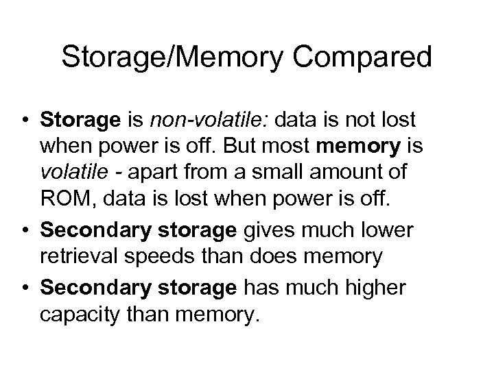 Storage/Memory Compared • Storage is non-volatile: data is not lost when power is off.