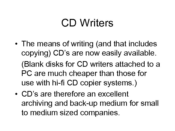 CD Writers • The means of writing (and that includes copying) CD's are now