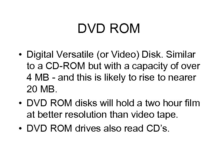 DVD ROM • Digital Versatile (or Video) Disk. Similar to a CD-ROM but with
