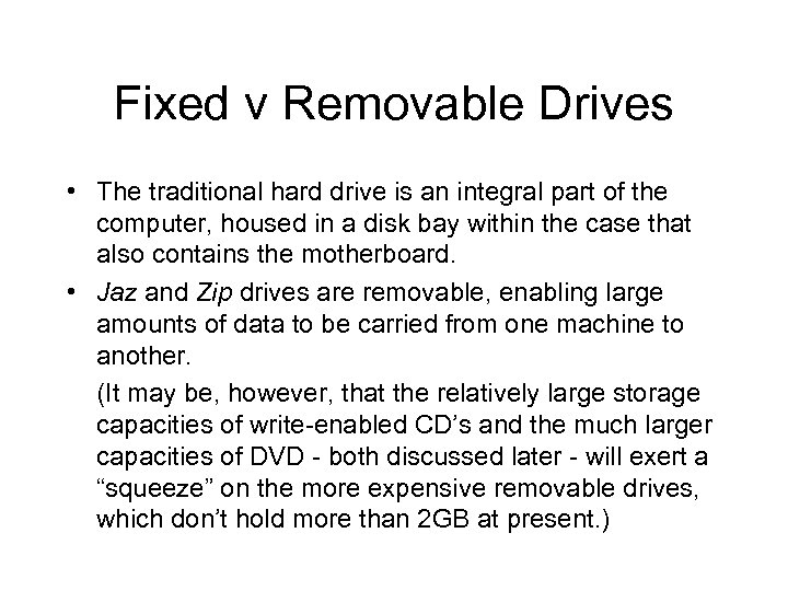 Fixed v Removable Drives • The traditional hard drive is an integral part of
