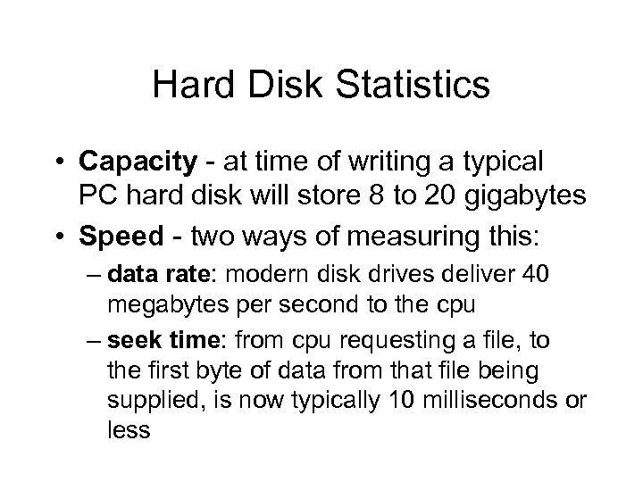 Hard Disk Statistics • Capacity - at time of writing a typical PC hard