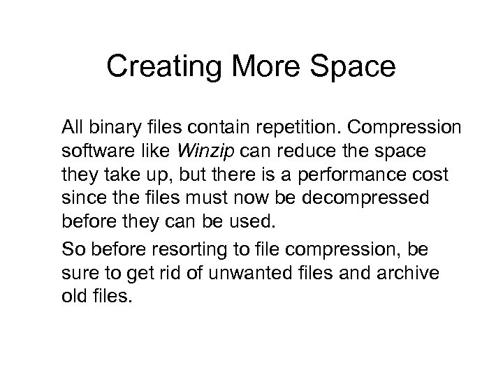 Creating More Space All binary files contain repetition. Compression software like Winzip can reduce