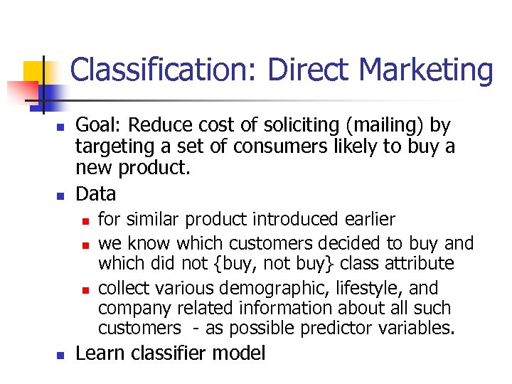 Classification: Direct Marketing n n Goal: Reduce cost of soliciting (mailing) by targeting a
