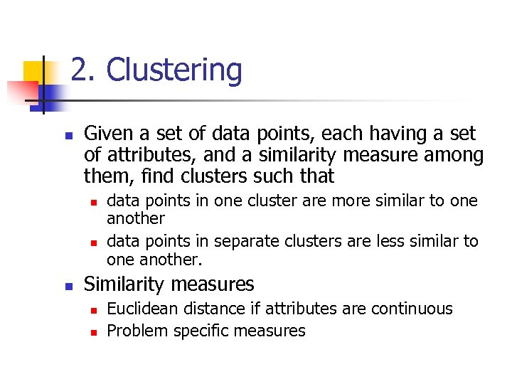 2. Clustering n Given a set of data points, each having a set of