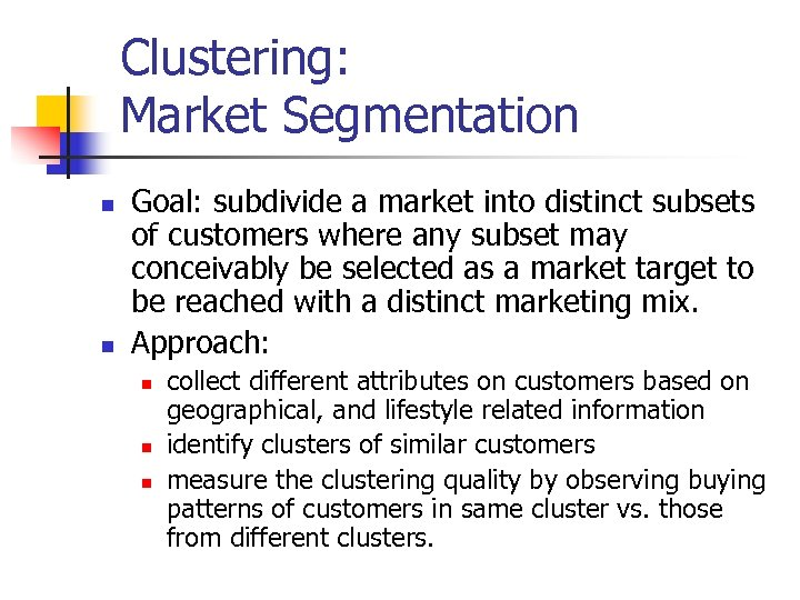 Clustering: Market Segmentation n n Goal: subdivide a market into distinct subsets of customers