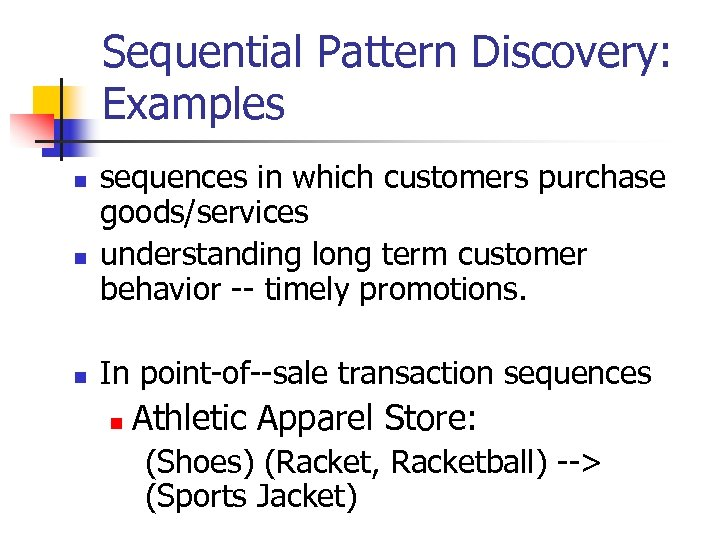 Sequential Pattern Discovery: Examples n n n sequences in which customers purchase goods/services understanding