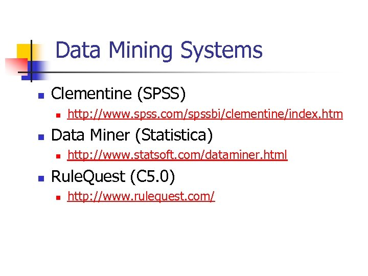Data Mining Systems n Clementine (SPSS) n n Data Miner (Statistica) n n http: