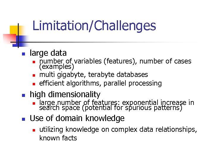 Limitation/Challenges n large data n n high dimensionality n n number of variables (features),
