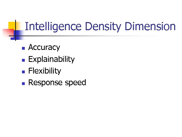 Intelligence Density Dimension n n Accuracy Explainability Flexibility Response speed