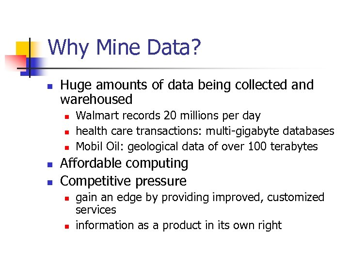 Why Mine Data? n Huge amounts of data being collected and warehoused n n